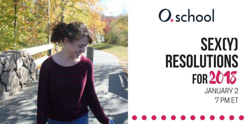 Sex(y) resolutions for 2018 — O.School — Cassandra Corrado